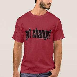 got change? T-Shirt