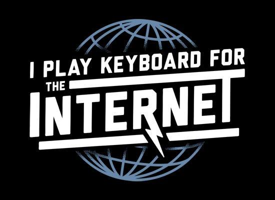 I Play Keyboard For The Internet T-Shirt
