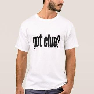 got clue? T-Shirt