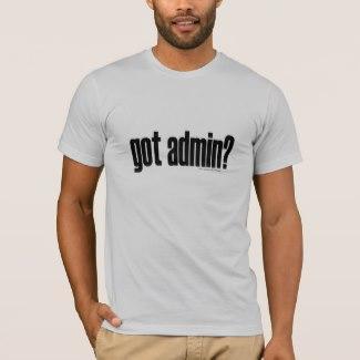 got admin? T-Shirt