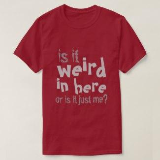 Weird In Here T-Shirt